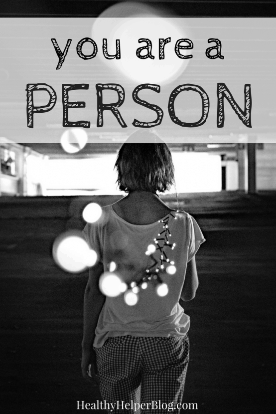 You Are a Person | Healthy Helper People are more than just physical descriptors or measurements. We are all more than what meets the eye and our worth is not based on how others perceive us. It's time to start realizing YOU ARE A PERSON...not a number, not an adjective, not an accolade. A living, breathing person.