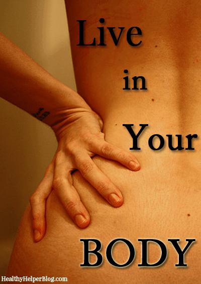 Live In Your Body via HealthyHelperBlog.com