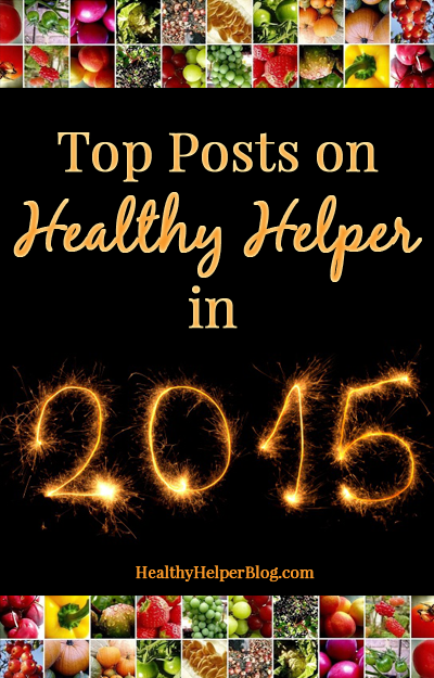 Top Posts on Healthy Helper in 2015: A Look Back On The Year That Was [health, fitness, blogging, food, body image, personal, articles, discussions, exercise, healthy living, blog, diet, nutrition, media, self-help]