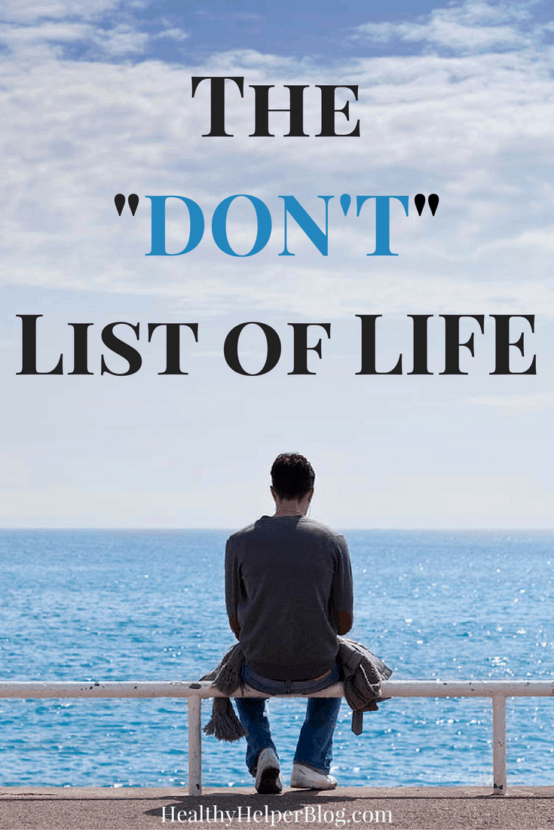 The DON'T List of Life | Healthy Helper @Healthy_Helper In life we're always told to DO DO DO. This is a list of the 'don'ts' you should follow daily to lead a healthier and happier existence overall. Sometimes NOT doing is the best thing for us.