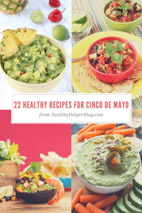 22 Healthy Recipes for Cinco de Mayo   Healthy Helper @Healthy_Helper A roundup of healthy, delicious, FESTIVE recipe for Cinco de Mayo! All the fresh flavors and ingredients you love to celebrate the first holiday of summer.
