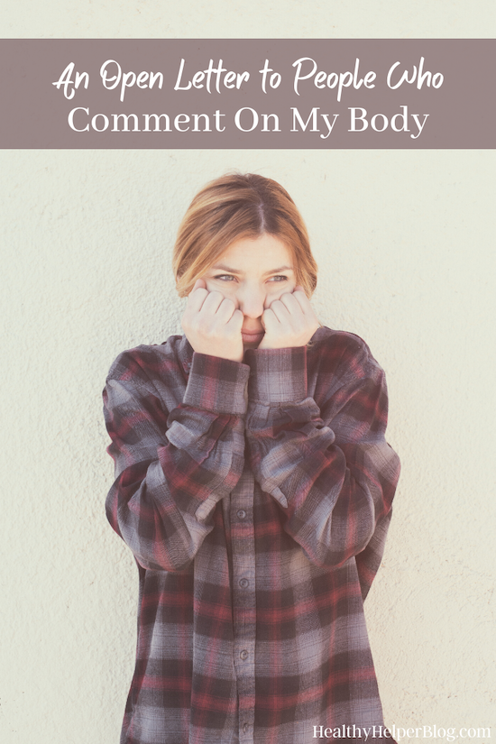 An Open Letter to People Who Comment On My Body | An open letter to people who comment on other people's body without warrant. It wasn't asked for. It isn't necessary. It's not your place.