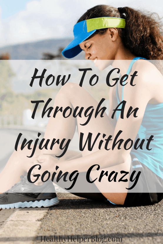 How To Get Through An Injury Without Going Crazy | Healthy Helper @Healthy_Helper A helpful guide for maintaining mental sanity when dealing with an injury or physical setback. Tips and tricks for remaining calm, positive, and on the path to healing.
