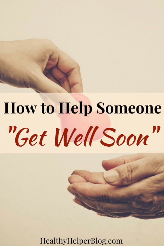 """How to Help Someone """"Get Well Soon"""" 