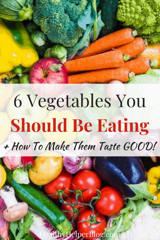 6 Vegetables You Should Be Eating [+ How to Make Them Taste GOOD!]   Healthy Helper A helpful guide on which vegetables you should be including in your daily diet and how to prepare them so they actually taste GOOD.