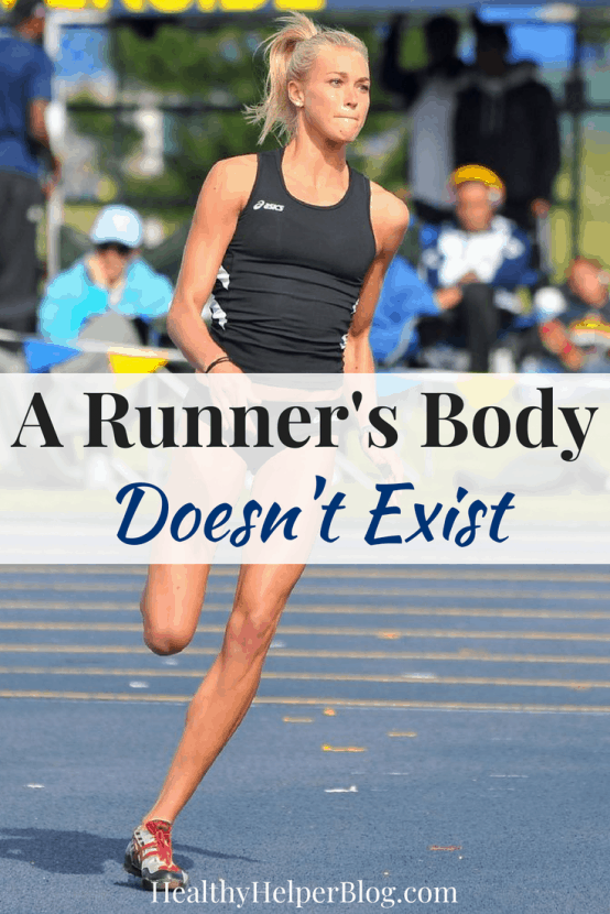 A Runner's Body Doesn't Exist   Healthy Helper A discussion on whether or not certain body types lend themselves to excelling at sport. Perhaps any body can be a runner's (or lifter's or swimmer's or dancer's) body with a little hard work and determination.