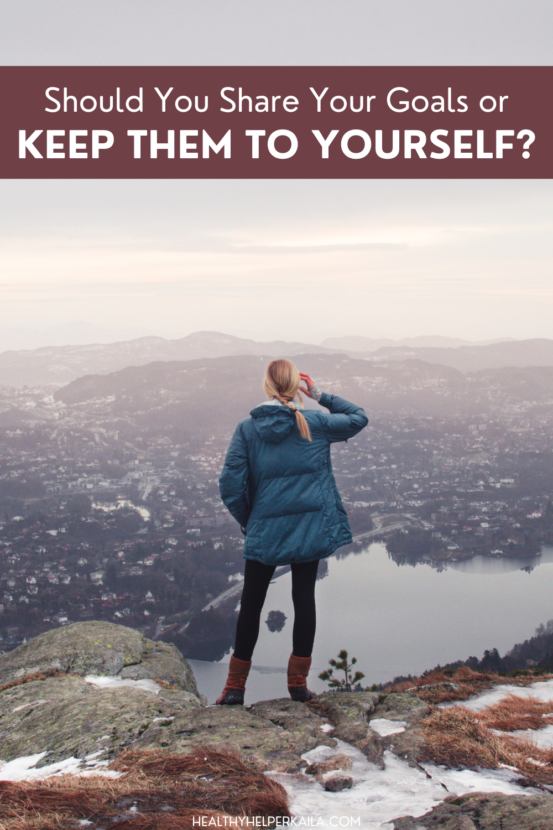 Should You Share Your Goals or Keep Them to Yourself?